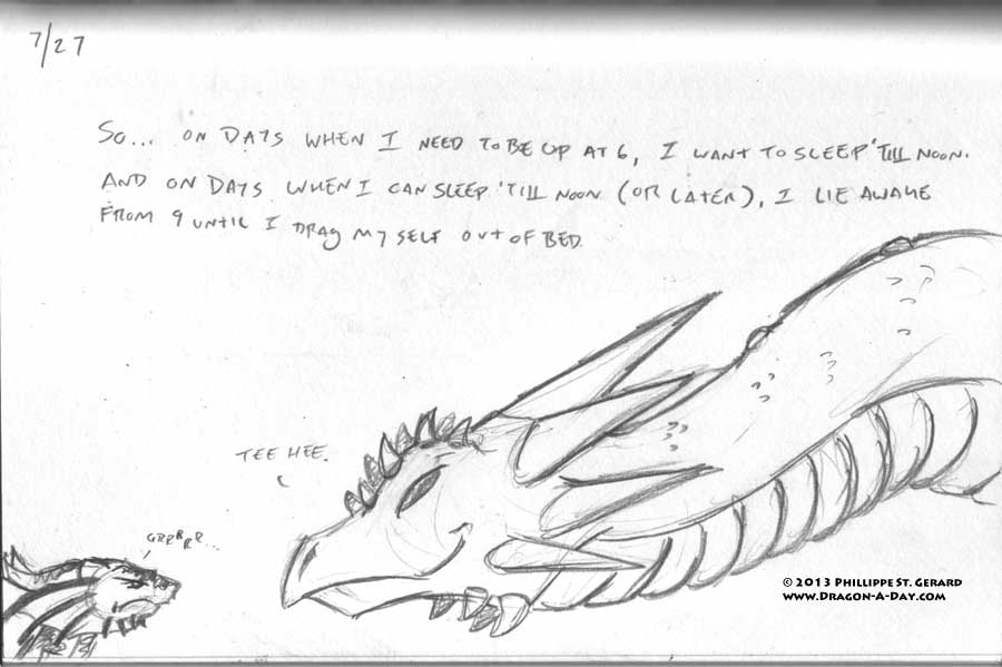 07272013 - Dragon plans, Sleep-hoarder Laughs.